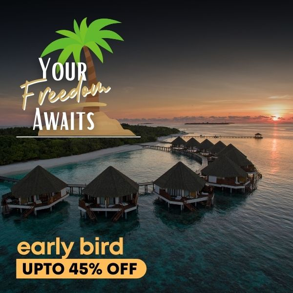 Your Freedom Awaits : Book Early, Save Up to 45%